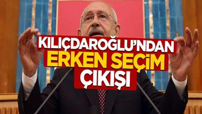 Kılıçdaroğlu'ndan erken seçim çıkışı