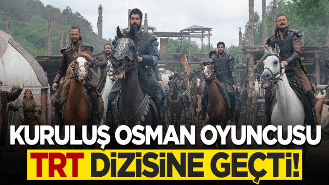 Kuruluş Osman oyuncusu TRT dizisine geçti!