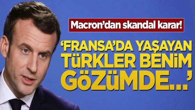 Macron'dan skandal karar! 'Fransa'da yaşayan Türkler benim gözümde…'