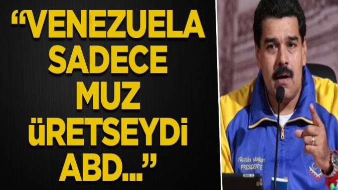 Maduro: Venezuela sadece muz üretseydi ABD...