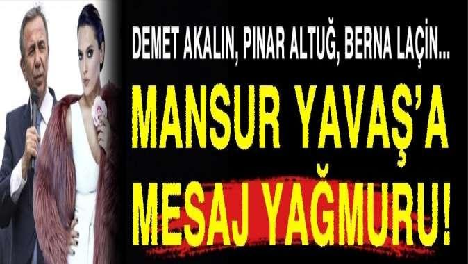 Mansur Yavaşa ünlülerden mesaj yağdı