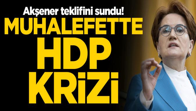 Meral Akşener teklifini sundu! Muhalefette HDP krizi
