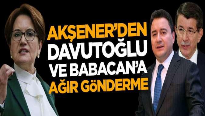 Meral Akşenerden Ali Babacan ve Ahmet Davutoğluna ağır gönderme