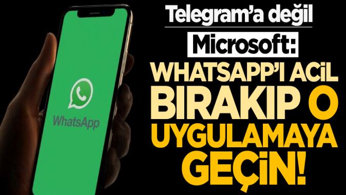Microsoft: WhatsApp'ı acil bırakıp o uygulamaya geçin!