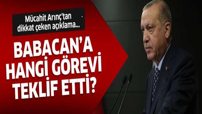 Mücahit Arınç açıkladı! Erdoğan, Babacan'a hangi görevi teklif etti?