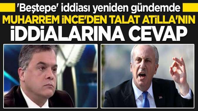 Muharrem İnce'den Talat Atilla'nın iddialarına cevap