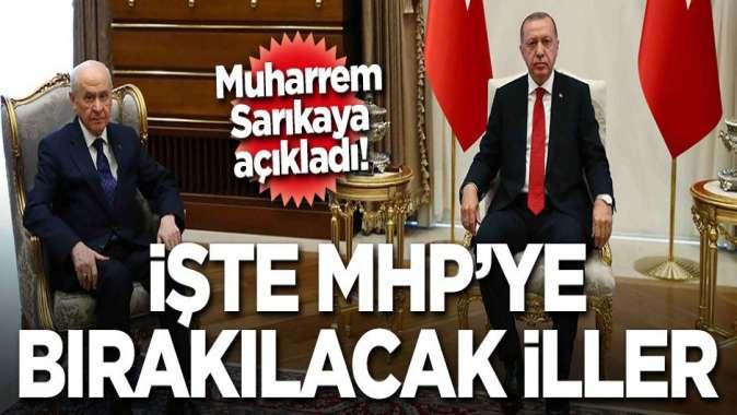 Muharrem Sarıkaya açıkladı: İşte AK Partinin MHPye bıraktığı iller