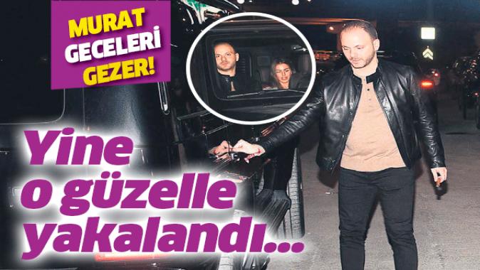 Murat Gezer gece turlarına hız verdi! Yine o güzelle eğlencede....