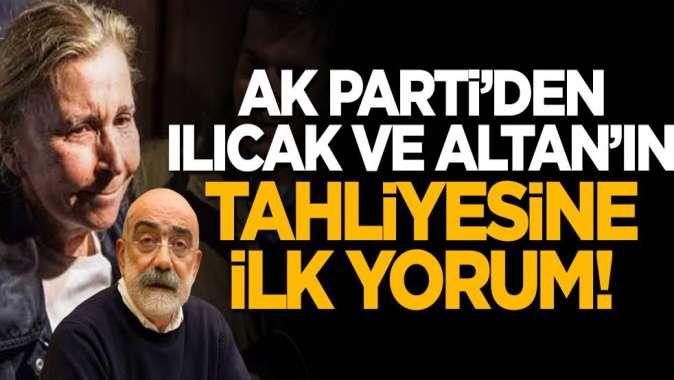 Nazlı Ilıcak ve Ahmet Altanın tahliyesine AK Partiden ilk tepki!