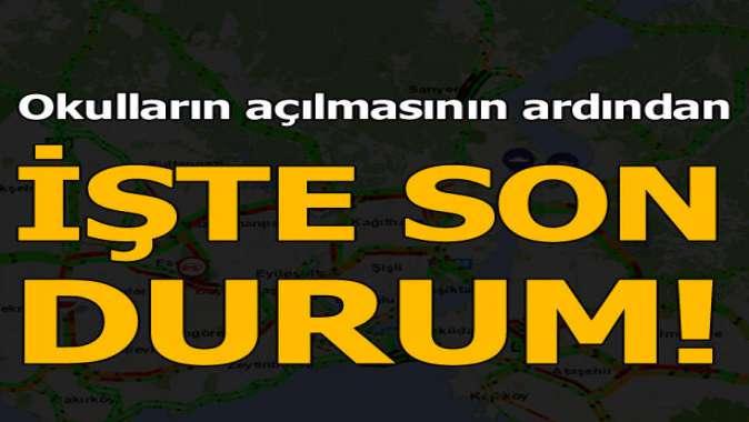 Okullar açıldı! İşte İstanbul trafiğinde son durum...