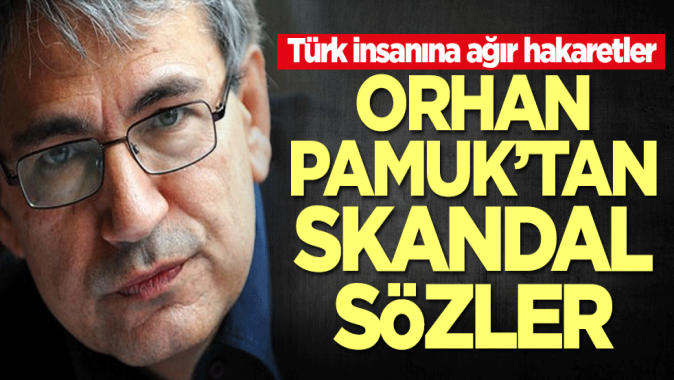 Orhan Pamuk'tan skandal sözler!