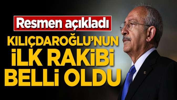 Resmen açıkladı! Kılıçdaroğlu'nun ilk rakibi belli oldu