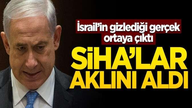SİHA'lar aklını aldı! İsrail'in gizlediği gerçek ortaya çıktı