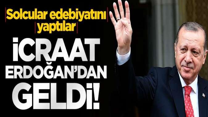 Solcular edebiyatını yaptılar icraat ise Erdoğan'dan geldi!