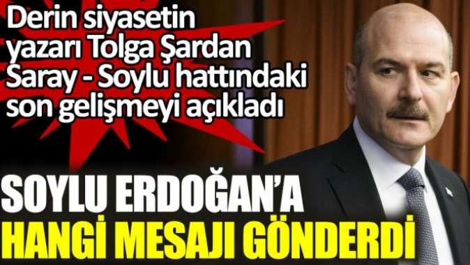 Soylu Erdoğan'a hangi mesajı gönderdi.