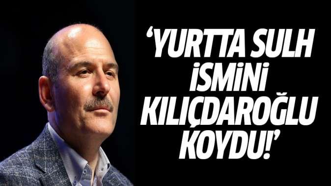 Soylu: Yurtta sulh ismini koyan Kılıçdaroğlu...