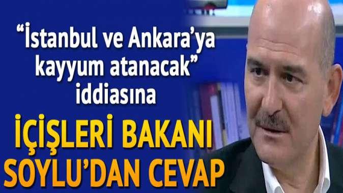 Soyludan İstanbul ve Ankaraya dair kayyum açıklaması: Şu anda söz konusu değil