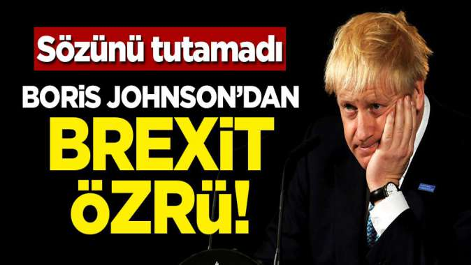 Sözünü tutamadı! Boris Johnsondan Brexit özrü