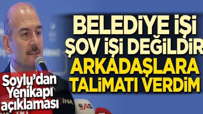 Süleyman Soylu: Belediye işi şov işi değildir, arkadaşlara talimatı verdim