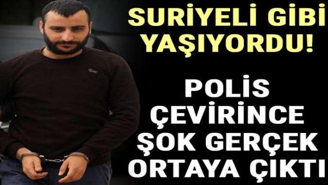 Suriyeli gibi yaşıyordu! Polis çevirince şok gerçek ortaya çıktı...