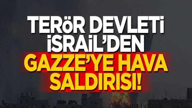 Terör devleti İsrail'den Gazze'ye hava saldırısı!