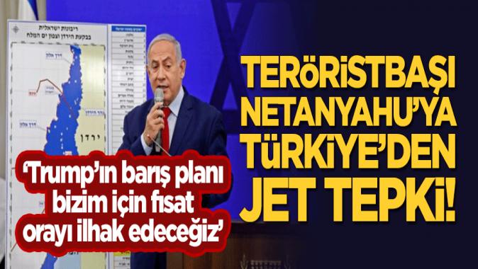 Teröristbaşı Netanyahunun Orayı ilhak edeceğiz sözüne Türkiyeden jet tepki!