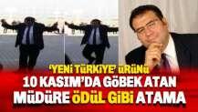 10 Kasım'da göbek atan Lisesi Müdürü Mehmet Sırrı Huylu'ya ödül gibi atama