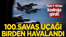 100 savaş uçağı birden havalandı! Türk F-16'ları kadraja girdi