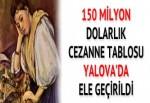 150 milyon dolarlık Cezanne tablosu Yalova'da ele geçirildi