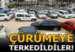 20 milyon lira değerindeki lüks araçlar çürümeye terk edildi