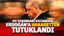 63 yaşındaki vatandaş Erdoğan'a hakaretten tutuklandı
