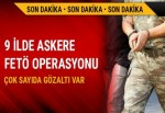 9 ilde operasyon: 20 subay gözaltında