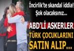 ABD askerleri Türk çocuklarını satın alıp...