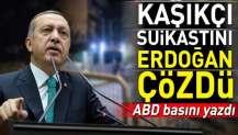 ABD basını: Erdoğan baskı kurdu Kaşıkçı olayını çözdü.