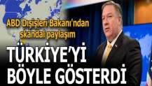 ABD Dışişleri Bakanı'ndan skandal paylaşım! Türkiye'yi böyle gösterdi