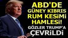 ABD'de Güney Kıbrıs Rum Kesimi hamlesi! Gözler Trump'a çevrildi