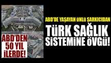 ABD'de yaşayan ünlü şarkıcıdan Türk sağlık sistemine övgü!