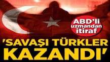 ABD'li uzmandan itiraf: Savaşı Türkler kazandı!