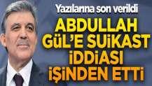 'Abdullah Gül'e suikast' iddiası işinden etti! Yazılarına son verildi