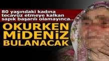 Adana'da 80 yaşındaki kadına tecavüz etmeye kalktı