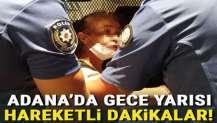 Adana'da gece yarısı hareketli dakikalar... Tabancayı çıkarıp...