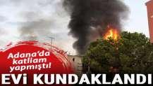 Adana'da katliam yapmıştı! Evi kundaklandı...