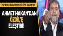 Ahmet Hakan'dan Özdil'in o açıklamalarına eleştiri!