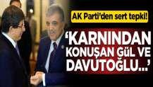Ak Parti'den sert tepki! Karnından konuşan Gül ve Davutoğlu…