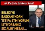 AK Parti'de Balıkesir krizi... Belediye Başkanı Edip Uğur 'İstifa etmiyorum, siz görevden alın' mesajı verdi