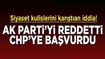 AK Parti'yi reddetti, CHP'ye başvurdu! Kulisleri karıştıran iddia