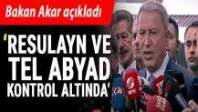 Akar açıkladı: Resulayn ve Tel Abyad kontrolümüz altında