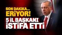 AKP'de 5 il başkanı istifa etti