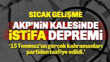 AKP'nin kalesinde istifa: 15 Temmuz'a karşı duran kahramanlar tasfiye edildi