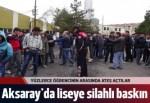 Aksaray'da liseye silahlı baskın